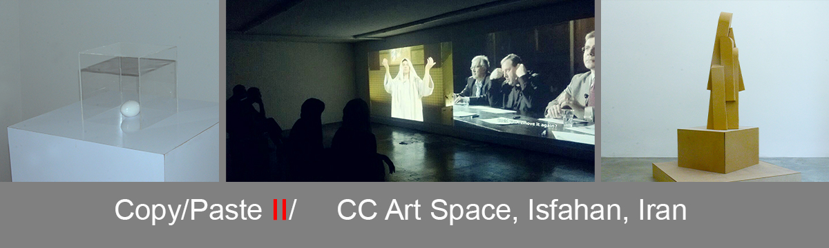 Copy/Paste II/ CC Art Space and Akoon Gallery , Isfahan, Iran